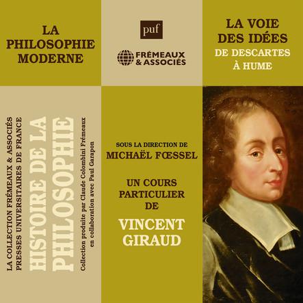 Histoire de la Philosophie. La philosophie moderne : la voie des idées de Descartes à Hume : sous la direction de Michaël Foessel