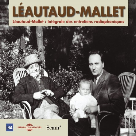 Léautaud-Mallet : Intégrale des entretiens radiophoniques, vol. 1 : Première partie
