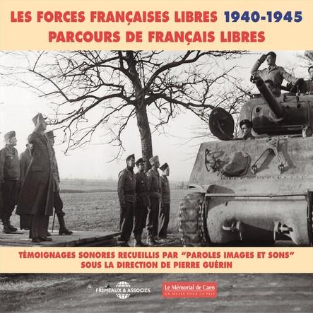 Les forces françaises libres 1940-1945 : parcours de français libres : Témoignages sonores sous la direction de Pierre Guérin