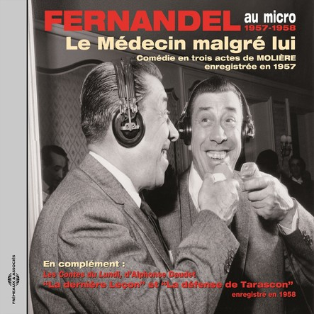 Molière : Le médecin malgré lui - Daudet : Les contes du lundi, Tarascon : Fernandel au micro, enregistrements 1957-1958