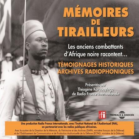 Mémoires de tirailleurs, les anciens combattants d'Afrique noire racontent : Témoignages historiques, archives radiophoniques