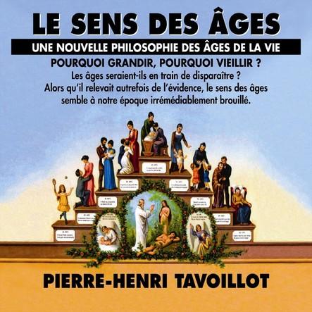 Le sens des âges : une nouvelle philosophie des âges de la vie : Pourquoi grandir, pourquoi vieillir ?