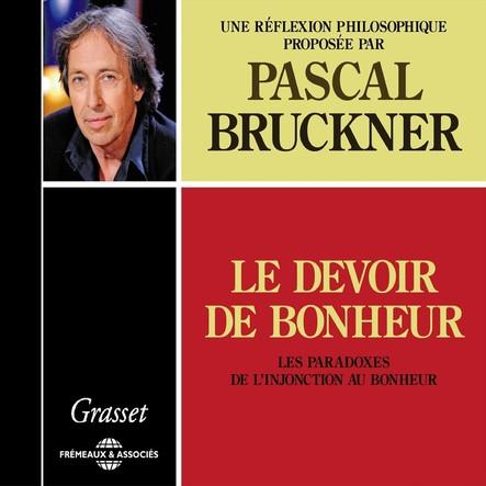 Le devoir de bonheur : Les paradoxes de l'injonction au bonheur : Une réflexion philosophique proposée par Pascal Bruckner