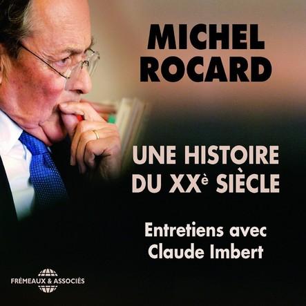 Michel Rocard, une histoire du XXe siècle. Entretiens avec Claude Imbert : Entretiens avec Claude Imbert