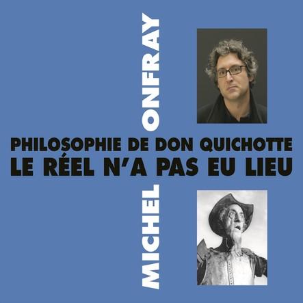 Philosophie de Don Quichotte. Le réel n'a pas eu lieu