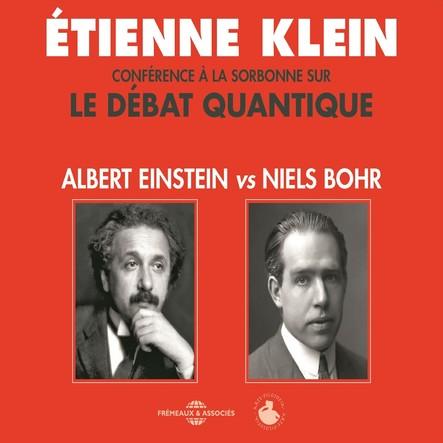 Le débat quantique : Albert Einstein vs. Niels Bohr : Conférence d'Etienne Klein à la Sorbonne