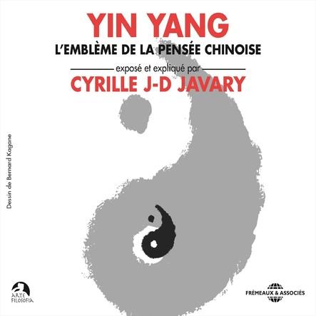 Yin Yang, l'emblème de la pensée chinoise : Exposé et expliqué par Cyrille J-D Javary