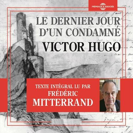 Le dernier jour d'un condamné : Texte intégral lu par Frédéric Mitterrand