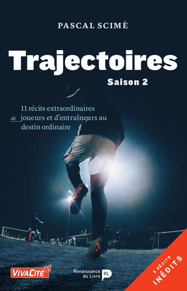 Trajectoires (saison 2) : 11 récits extraordinaires de joueurs et d'entraîneurs au destin ordinaire