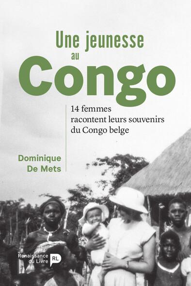 Une jeunesse au Congo : 14 femmes racontent leurs souvenirs du Congo belge