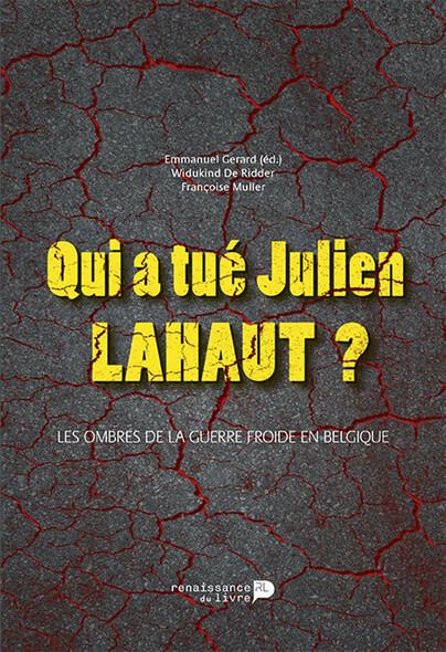 Qui a tué Julien Lahaut ? : Les ombres de la guerre froide en Belgique