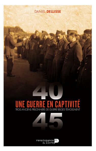 Une guerre en captivité (1940-1945) : Trois anciens prisonniers de guerre belges témoignent