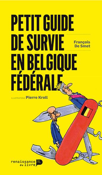 Petit guide de survie en Belgique fédérale : Un mode d'emploi intelligent et distrayant pour suivre et décoder l'actualité politique des cinq prochaines années.