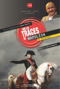 Sur les traces de Napoléon en Belgique   Lahaye, Jean-Louis