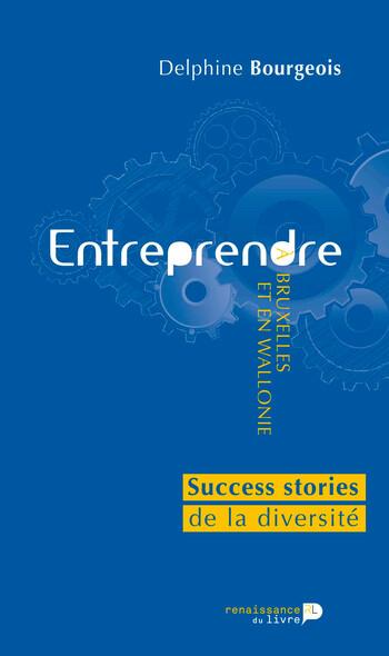 Entreprendre à Bruxelles et en Wallonie : Success stories de la diversité