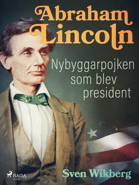 Abraham Lincoln : Nybyggarpojken som blev president