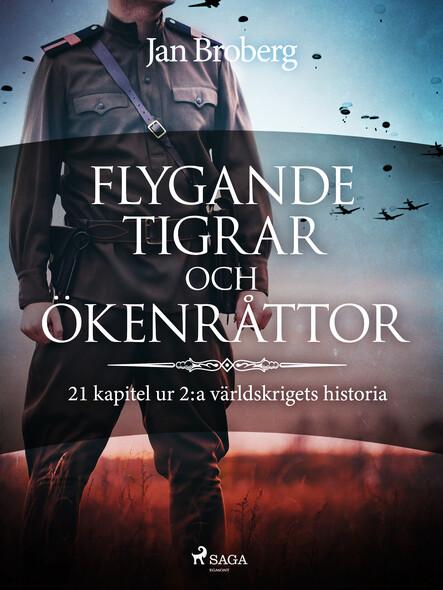 Flygande tigrar och ökenråttor : 21 kapitel ur 2:a världskrigets historia