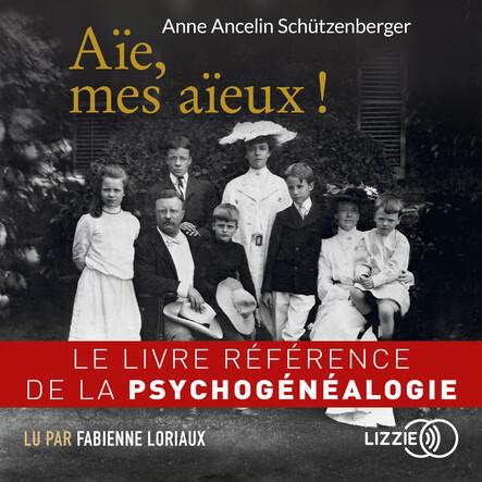 Aïe, mes aïeux ! : Le livre référence de la psychogénéalogie