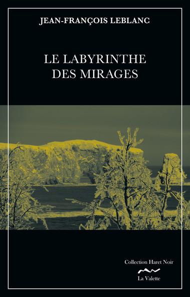 Le labyrinthe des mirages : Tome 3: Epilogue (arrestation de l'embrocheur...) Québec secret