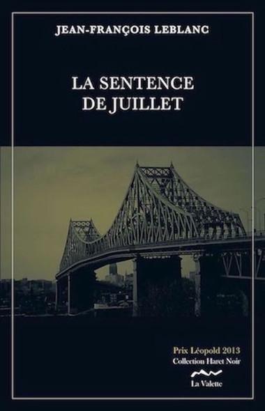 La sentence de juillet : Tome1: Meurtre dans une dynastie du BTP à Montréal (l'embrocheur...) PRIX LEOPOLD du Polar