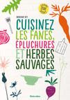 Cuisinez les fanes, épluchures et herbes sauvages : Cuisine zéro déchet