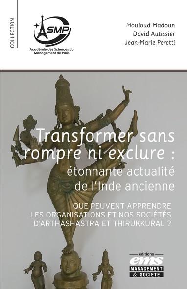 Transformer sans rompre ni exclure. Etonnante actualité de l'Inde ancienne : Que peuvent apprendre les organisations et nos sociétés d'Arthashastra et Thirukkural ?