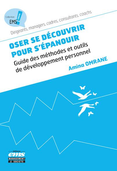 Oser se découvrir pour s'épanouir : Guide des méthodes et outils de développement personnel