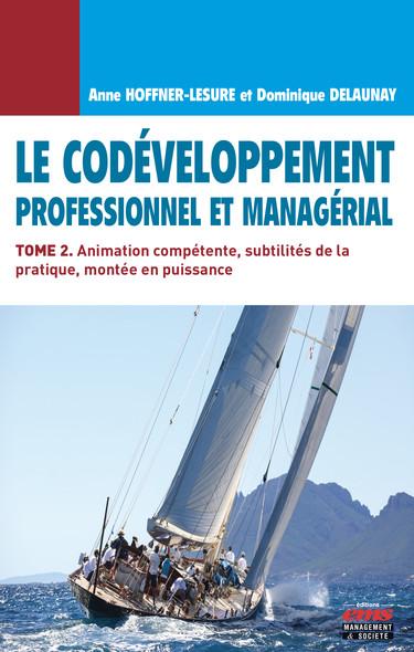 Le Codéveloppement professionnel et managérial - Tome 2 : Animation compétente, subtilités de la pratique, montée en puissance