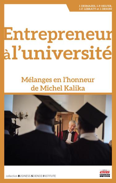 Entrepreneur à l'université : Mélanges en l'honneur de Michel Kalika