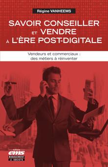 Savoir conseiller et vendre à l'ère post-digitale : Vendeurs et commerciaux : des métiers à réinventer | Régine Vanheems