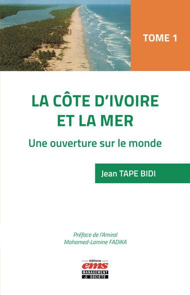 La Côte d'Ivoire et la mer : Tome 1. Une ouverture sur la mer