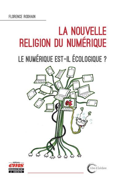La nouvelle religion du numérique : Le numérique est-il écologique ?