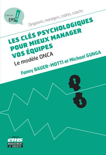 Les clés psychologiques pour mieux manager vos équipes : Le modèle ONCA