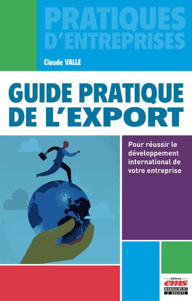 Guide pratique de l'export : Pour réussir le développement international de votre entreprise