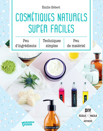 Cosmétiques naturels super faciles : Peu d'ingrédients, peu de matériel, techniques simples | Hébert, Émilie