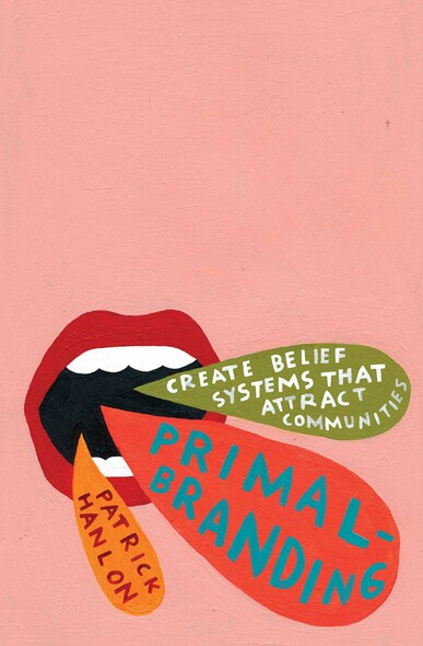 Primalbranding : Create Belief Systems that Attract Communities