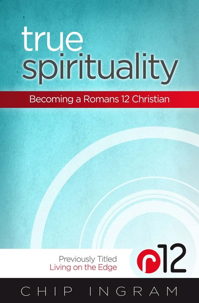 True Spirituality : Becoming a Romans 12 Christian