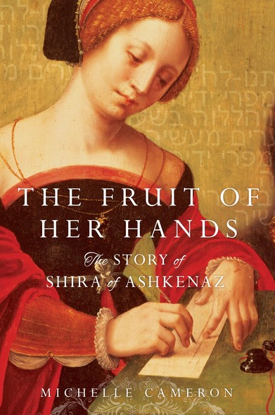 The Fruit of Her Hands : The Story of Shira of Ashkenaz