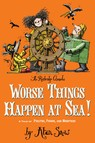 Worse Things Happen at Sea! : A Tale of Pirates, Poison, and Monsters