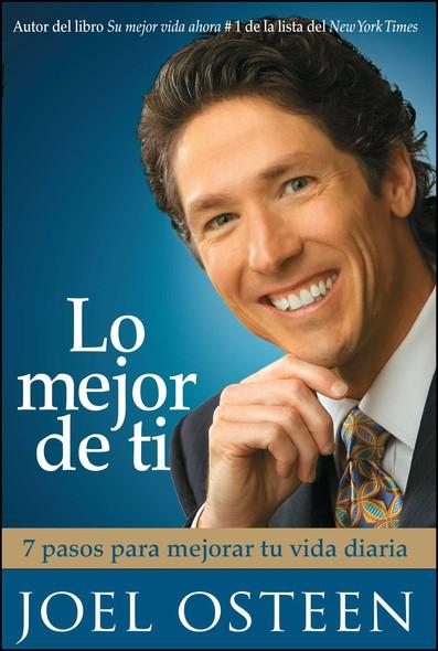 Lo mejor de ti (Become a Better You) Spanish Editi : 7 pasos para mejorar tu vida diaria