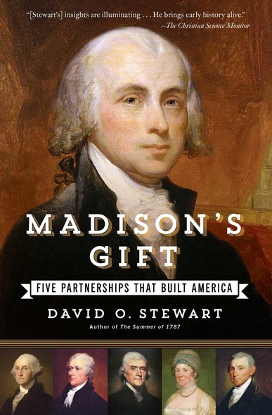 Madison's Gift : Five Partnerships That Built America