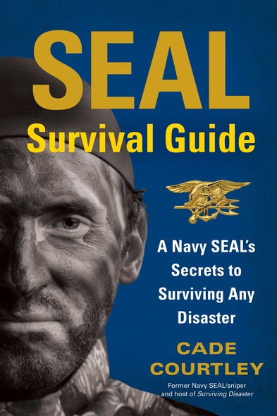 SEAL Survival Guide : A Navy SEAL's Secrets to Surviving Any Disaster