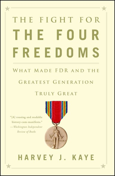 The Fight for the Four Freedoms : What Made FDR and the Greatest Generation Truly Great