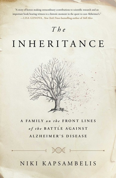 The Inheritance : A Family on the Front Lines of the Battle Against Alzheimer's Disease