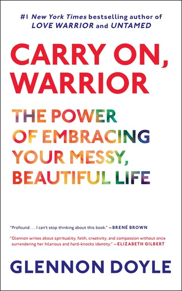Carry On, Warrior : The Power of Embracing Your Messy, Beautiful Life