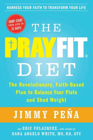 The PrayFit Diet : The Revolutionary, Faith-Based Plan to Balance Your Plate and Shed Weight