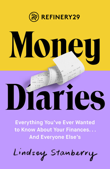 Refinery29 Money Diaries : Everything You've Ever Wanted To Know About Your Finances... And Everyone Else's