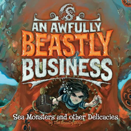 Sea Monsters and Other Delicacies : An Awfully Beastly Business Book Two