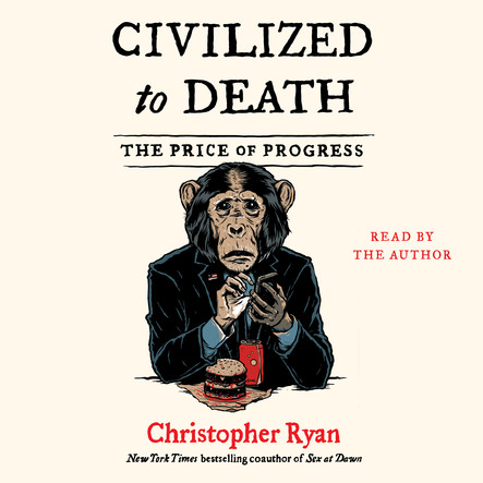 Civilized To Death : The Price of Progress