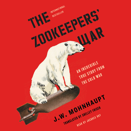 The Zookeepers' War : An Incredible True Story from the Cold War